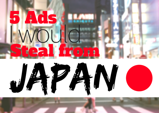5 Ads I Would Steal From Japan
